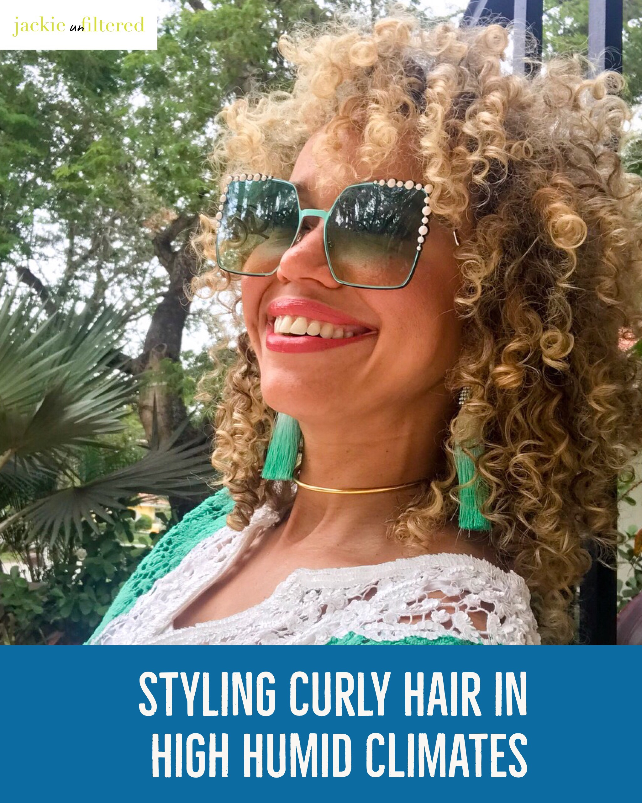 Styling Naturally Curly Hair In High Humidity Climates Jackie Unfiltered