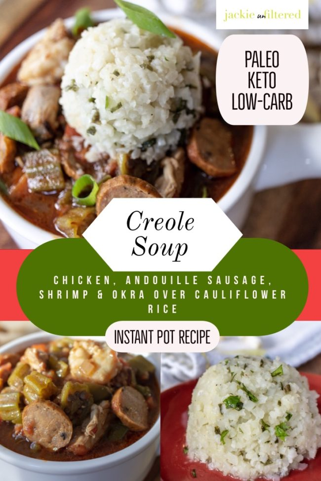 https://www.jackieunfiltered.com/creole-soup-with-chicken-andouille-okra-over-cauliflower-rice-instant-pot-recipe/